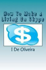 How to Make a Living on Skype : A Guide to Making Money Online by I. De...