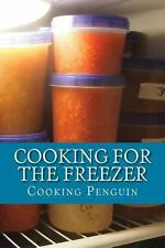 Cooking for the Freezer : 25 Make-And-Freeze Recipes by Cooking Penguin...