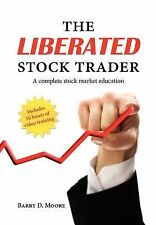 The Liberated Stock Trader : Your future in your hands. Stock Market Training...