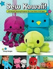 Sew Kawaii! : 22 Simple Sewing Projects for Cool Kids of All Ages by Choly...