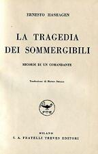 Ernesto Hashagen LA TRAGEDIA DEI SOMMERGIBILI RICORDI DI UN COMANDANTE