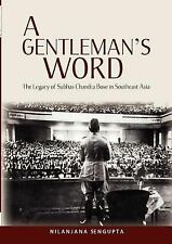 A Gentleman's Word : The Legacy of Subhas Chandra Bose in Southeast Asia by...