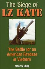 The Siege of LZ Kate: The Battle for an American Firebase in Vietnam, Sharp, Art