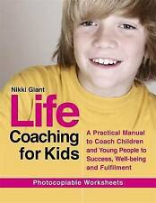 Life coaching for kids: A practical manual to coach children and young people...