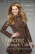 Dancing Through Life : Steps of Courage and Conviction by Candace Cameron...