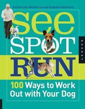 See Spot Run: 100 Ways to Work Out with Your Dog by Nishimoto, Stephanie, Cole-M