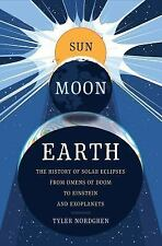 Sun Moon Earth : The History of Solar Eclipses from Omens of Doom to Einstein...