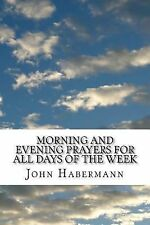 Morning and Evening Prayers for All Days of the Week : (John Habermann...