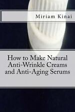 How to Make Natural Anti-Wrinkle Creams and Anti-Aging Serums by Miriam Kinai...