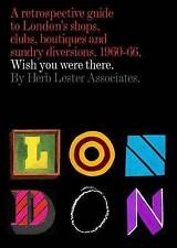 London: Wish You Were There: A Retrospective Guide to London's Shops,...