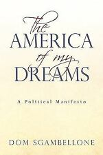 The America of My Dreams : A Political Manifesto by Dom Sgambellone (2009,...