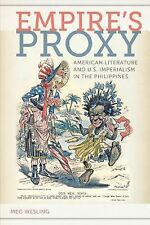 Empire's Proxy: American Literature and U.S. Imperialism in the Philippines (Ame