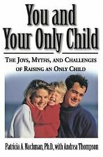 You and Your Only Child: The Joys, Myths, and Challenges of Raising an Only Chil