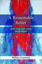 A Reasonable Belief: Why God and Faith Make Sense, Greenway, William, New Book