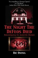 The Night the Defeos Died : Reinvestigating the Amityville Murders by Ric...