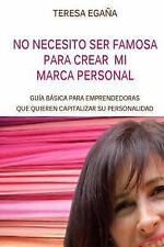 No Necesito Ser Famosa para Crear Mi Marca Personal : Guia Basica para Las...