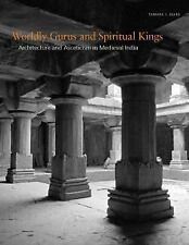 Worldly Gurus and Spiritual Kings : Architecture and Asceticism in Medieval...