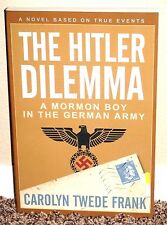THE HITLER DILEMA A MORMON BOY IN THE GERMAN ARMY by Carolyn Frank 2014 1STED PB