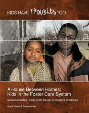 A House Between Homes: Kids in the Foster Care System (Kids Have Troub-ExLibrary