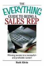 The Everything Guide to Being a Sales Rep : Winning Secrets to a Successful -...