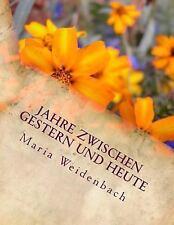 Jahre Zwischen Gestern und Heute by Maria Weidenbach (2015, Paperback)