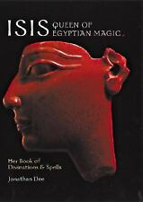 Isis - Queen of Egyptian Magic : Her Book of Divination and Spells by...