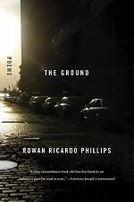 The Ground : Poems by Rowan Ricardo Phillips (2013, Paperback)