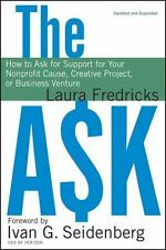 The Ask: How to Ask for Support for Your Nonprofit Cause, Creative Project, or B