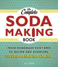 The Complete Soda Making Book: From Homemade Root Beer to Seltzer and Sparklers,