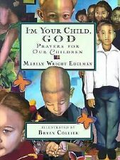 I'm Your Child, God : Prayers for Our Children by Marian Wright Edelman...