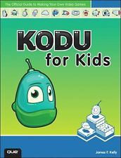 Kodu for Kids: The Official Guide to Creating Your Own Video Games by Kelly, Ja