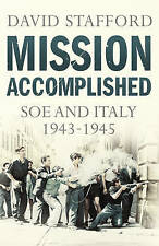 MISSION ACCOMPLISHED: SOE AND ITALY 1943-45, David Stafford, New Book