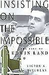 Insisting On The Impossible: The Life Of Edwin Land (Sloan Technology Series) b