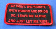 WE WENT WE FOUGHT WITH HONOR & PRIDE SO LEAVE ME ALONE & JUST LET ME RIDE PATCH