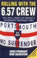 Rolling with the 6.57 Crew: The True Story of Pompey's Legendary Football...