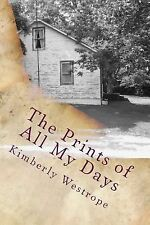 The Prints of All My Days by Kimberly Westrope (2015, Paperback)