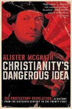 Christianity's Dangerous Idea : The Protestant Revolution--A History from the...