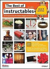 The Best of Instructables Volume I: Do-It-Yourself Projects from the World's Big