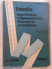 TAVOLE LOGARITMICHE TRIGONOMETRICHE FINANZIARIE ARITMETICHE E Bovio Lattes 1974