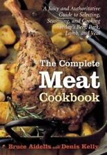 The Complete Meat Cookbook: A Juicy and Authoritative Guide to Selecting, Season
