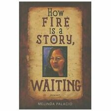 How Fire Is a Story, Waiting by Melinda Palacio (2012, Paperback)