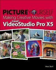 Picture Yourself Making Creative Movies with Corel VideoStudio Pro X5 by Marc...