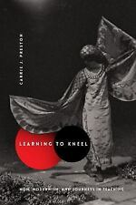 NEW - Learning to Kneel: Noh, Modernism, and Journeys in Teaching