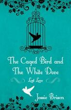 The Caged Bird and the White Dove : Lost Love by Jessie Brison (2013, Paperback)
