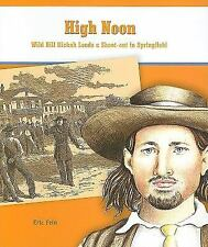High Noon: Wild Bill Hickok Leads a Shoot-out in Springfield (Rosen Classroom Pr