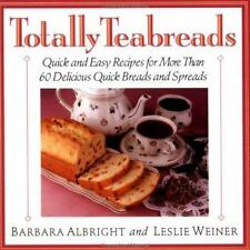Totally Teabreads: Quick & Easy Recipes For More Than 60 Delicious Quick Breads