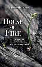 House of Fire : A Story of Love, Courage, and Transformation by Elizabeth Di...