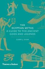 The Egyptian Myths : A Guide to the Ancient Gods and Legends by Garry J. Shaw...