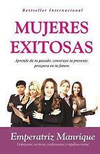 Mujeres Exitosas : Aprende de Tu Pasado, Construye Tu Presente, Prospera en...