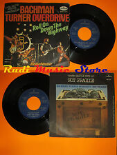 LP 45 7'' BACHMAN TURNER OVERDRIVE Roll on down the highway 1975 italy cd mc dvd